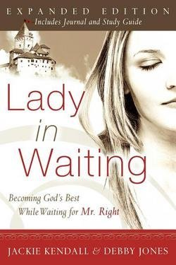 Jackie Kendall: Lady in Waiting : Becoming God's Best While Waiting for Mr. Right (Paperback - Expanded Ed.); 2005 -