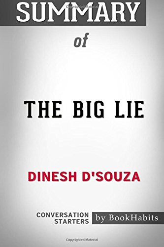 Summary Of The Big Lie  Exposing The Nazi Roots Of The American Left By Dinesh Dsouza   Conversation Starters