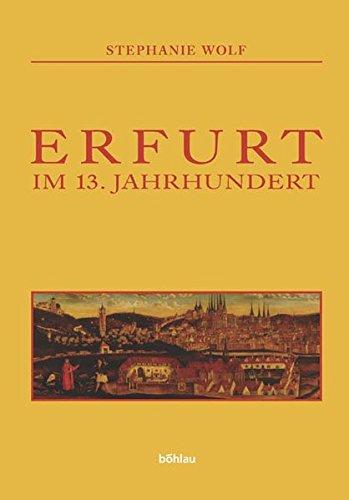Erfurt im 13. Jahrhundert: Städtische Gesellschaft zwischen Mainzer Erzbischof, Adel und Reich. Städteforschung, A 67