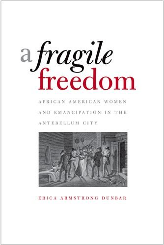 A Fragile Freedom: African American Women and Emancipation in the Antebellum City (Society and the Sexes in the Modern W