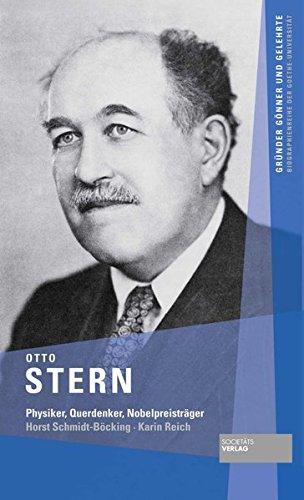 Otto Stern: Physiker, Querdenker, Nobelpreisträger (Gründer Gönner und Gelehrte / Biographienreihe der Goethe-Universität)