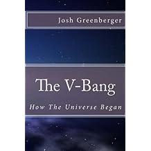 The V-Bang: How The Universe Began