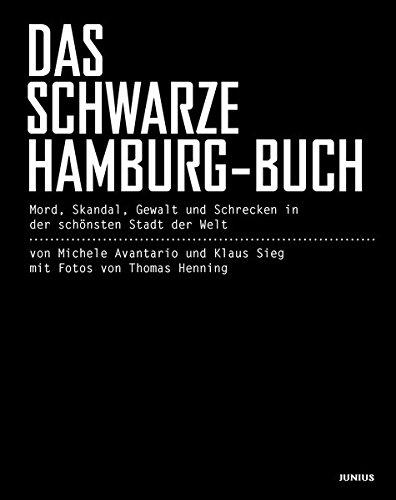 Das schwarze Hamburg-Buch: Mord, Skandal, Gewalt und Schrecken in der schönsten Stadt der Welt