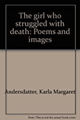 The girl who struggled with death: Poems and images