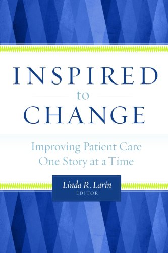 Inspired to Change: Improving Patient Care One Story at a Time (ACHE Management Series) Pdf