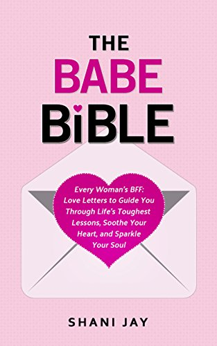 The Babe Bible: Every Woman's BFF - Love Letters to Guide You Through Life's Toughest Lessons, Soothe Your Heart, and Sparkle Your Soul (Poems To Send To Your Best Friend)