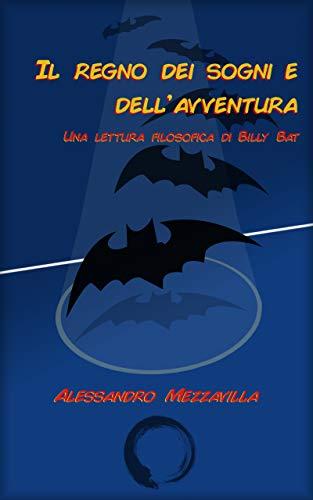 Il regno dei sogni e dell'avventura: Una lettura filosofica di Billy Bat (Italian Edition)