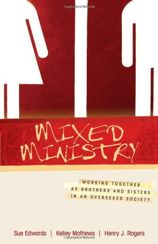 Mixed Ministry Working Together as Brothers and Sisters in an Oversexed Society by Edwards, Sue, Mathews, Kelley [Kregel Academic & Professional,2008] (Paperback)