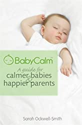 BabyCalm: A Guide for Calmer Babies and Happier Parents by Ockwell-Smith, Sarah (2012)