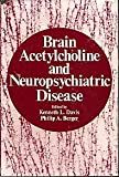 Brain Acetylcholine and Neuropsychiatric Disease, Kenneth L. Davis, Philip A. Berger, 0306401576