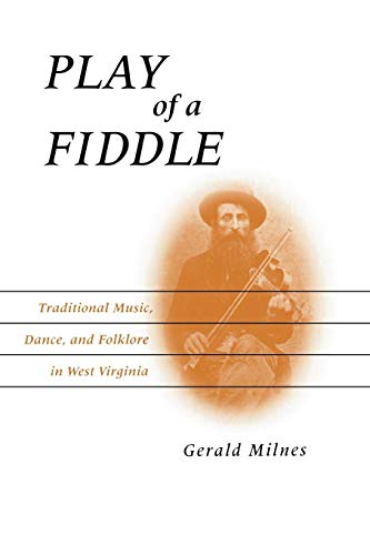 Play of a Fiddle: Traditional Music, Dance, and Folklore in West Virginia