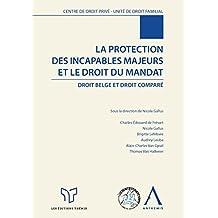 La protection des incapables majeurs et le droit du mandat: Droit belge et droit comparé (LARC.HS.COL.BRU) (French Edition)