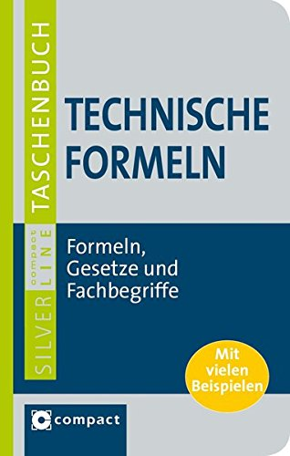 Technische Formeln: Formelsammlung für Elektrotechnik, Maschinenbau, Mechanik, Technik, angewandte Wissenschaften, u.v.m. (Compact SilverLine Taschenbuch)