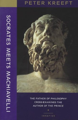 - Socrates Meets Machiavelli: The Father of Philosophy Cross-Examines the Author of the Prince