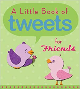 Book A Little Book of Tweets for Friends: 140 Bits of Inspiration in 140 Characters or Less