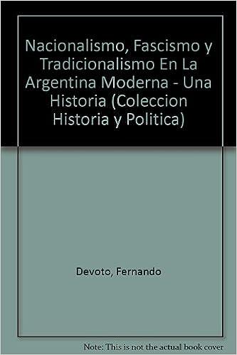Book Nacionalismo, Fascismo y Tradicionalismo En La Argentina Moderna - Una Historia Coleccion Historia y Politica