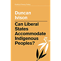 Can Liberal States Accommodate Indigenous Peoples? (Political Theory Today)