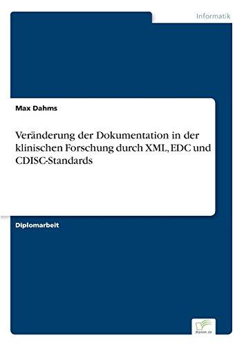 Veränderung der Dokumentation in der klinischen Forschung durch XML, EDC und CDISC-Standards (German Edition) by Dahms Max
