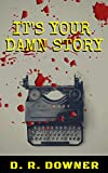 It's Your Damn Story: A Psychological Thriller