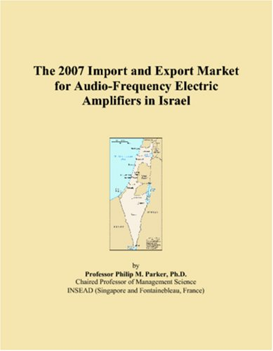 The 2007 Import and Export Market for Audio-Frequency Electric Amplifiers in Israel by ICON Group International, Inc