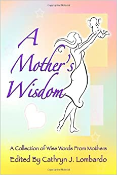 A Mother's Wisdom: A Collection of Wise Words from Mothers ...