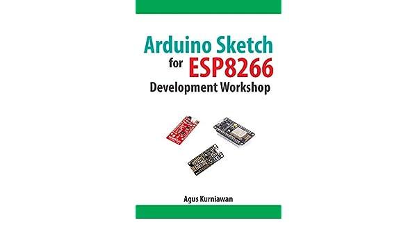 Amazon com: Arduino Sketch for ESP8266 Development Workshop eBook