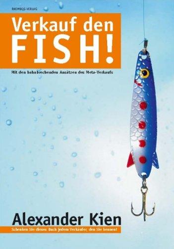 Verkauf den FISH!. Mit den bahnbrechenden Ansätzen des Meta-Verkaufs. Schenken Sie dieses Buch jedem Verkäufer, den Sie kennen!