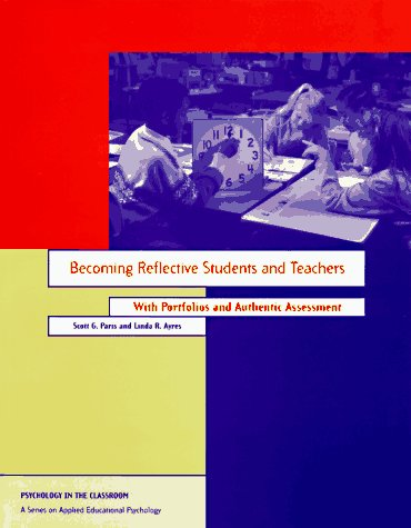Becoming Reflective Students and Teachers With Portfolios and Authentic Assessment (Psychology in the Classroom : A Series on Applied Educational Psy)