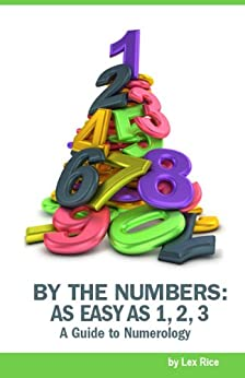 By the Numbers: Numerology as Easy as 1, 2, 3 by [Rice, Lex]