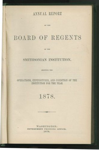 Read Online Annual Report of the Board of Regents of the Smithsonian Institution, Showing the Operations, Expenditures, and Condition of the Institution for the Year 1878 pdf