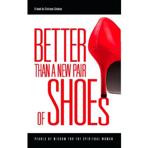 Better Than a New Pair of Shoes: Pearls of Wisdom for the Spiritual Woman