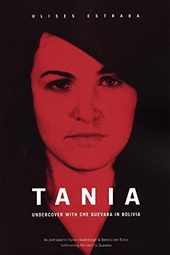 Read Online Tania: Undercover with Che Guevara in Bolivia pdf epub
