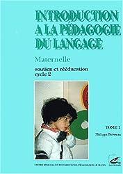 Introduction à la pédagogie du langage Maternelle, Soutien et rééducation, Cycle 2, Tome 1