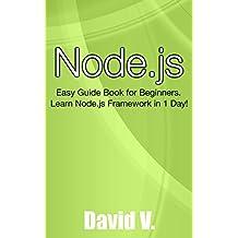 Node.js: Easy Guide Book for Beginners.  Learn Node.js Framework in 1 Day!