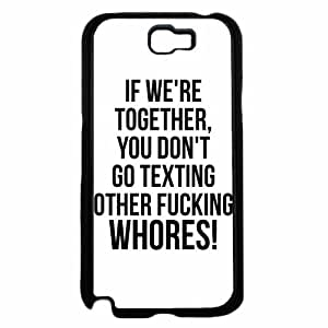 Zheng caseIf We're Together Don't Go Texting Other Fucking Whores - TPU RUBBER SILICONE Phone Case Back Cover Samsung Galaxy Note II 2 N7100