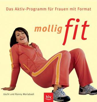 Mollig fit: Das Aktiv-Programm für Frauen mit Format