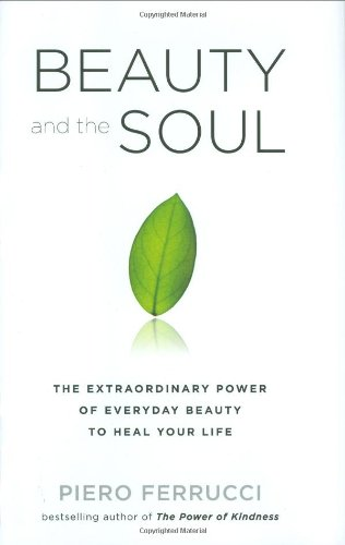Beauty and the Soul: The Extraordinary Power of Everyday Beauty to Heal Your Life by Brand: Tarcher
