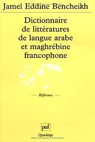 Dictionnaire de littératures de langue arabe et maghrébine francophone par Jamel-Eddine Bencheikh