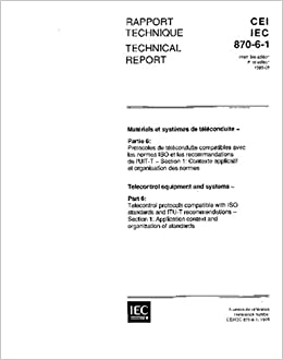 Book IEC/TR 60870-6-1 Ed. 1.0 b:1995, Telecontrol equipment and systems - Part 6: Telecontrol protocols compatible with ISO standards and ITU-T ... context and organization of standards