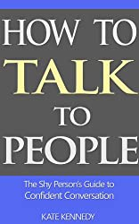 How to Talk to People: The Shy Person's Guide to Confident Conversation (BestSelfHelp Book 2)