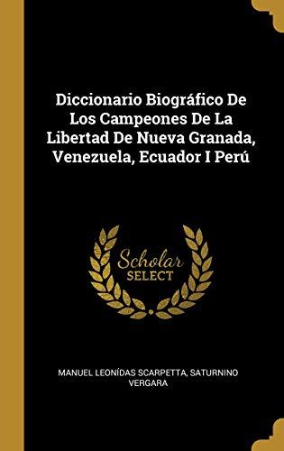 Diccionario Biográfico de Los Campeones de la Libertad de Nueva Granada, Venezuela, Ecuador I Perú