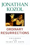 Ordinary Resurrections, Jonathan Kozol, 051770000X