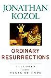 Ordinary Resurrections, Jonathan Kozol, 051770000X