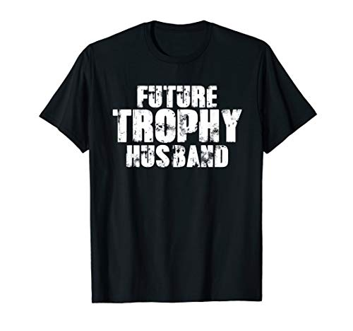 Hottest Future Trophy Husband To Be Slogan Graphic T -