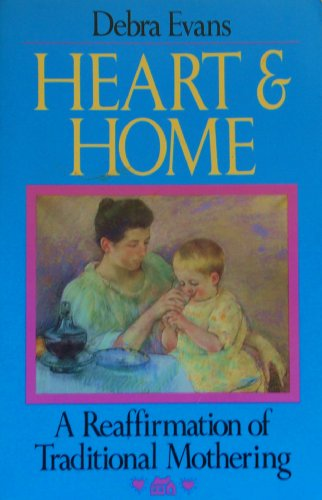 Heart and Home: A Reaffirmation of Traditional Mothering