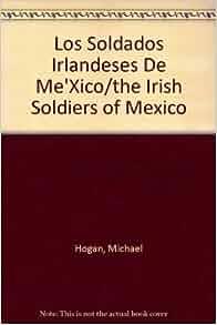 Los Soldados Irlandeses de Mexico: Michael Hogan: 9789687846071