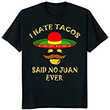 Cinco De Mayo T-shirt - I Hate Tacos Said No Juan Ever Shirt