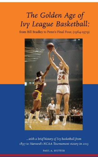 - The Golden Age of Ivy League Basketball: From Bill Bradley to Penn's Final Four, 1964-1979