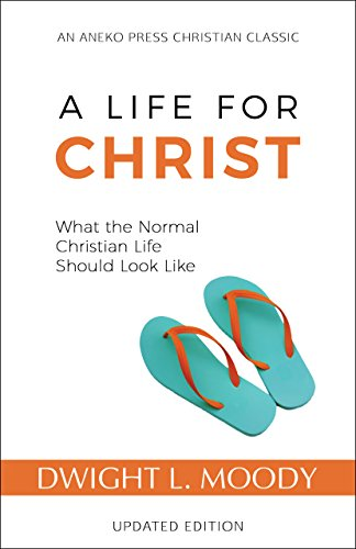 A Life for Christ: What the Normal Christian Life Should Look Like by [Moody, Dwight L.]