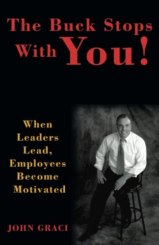 Download The Buck Stops With You: When Leaders Lead, Employees Become Motivated ebook